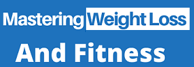 Mastering Weight Loss and Fitness